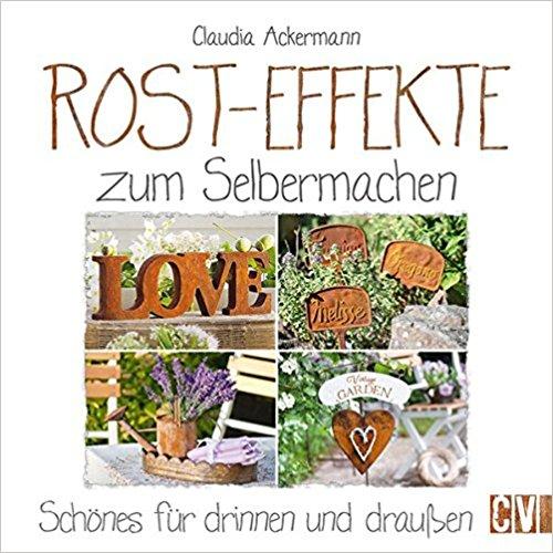 Zweite Buch Claudia Ackermann Rost-Effekte zum Selbermachen